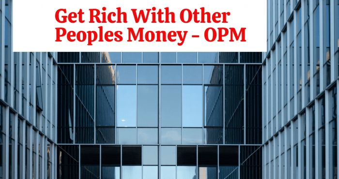 Get Rich with other Peoples Money